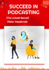 Thumbnail Succeed in Podcasting - The Untold Secret